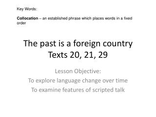 The past is a foreign country Texts 20, 21, 29