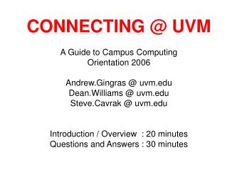 A Guide to Campus Computing Orientation 2006 Andrew.Gingras @ uvm Dean.Williams @ uvm