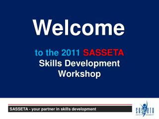 to the 2011  SASSETA Skills Development  Workshop