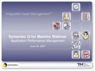 Symantec i3 for Maximo Webinar Application Performance Management June 20, 2007