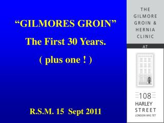 """GILMORES GROIN"" The First 30 Years. ( plus one ! ) R.S.M. 15  Sept 2011"
