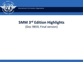 SMM 3 rd  Edition  Highlights  ( Doc  9859, Final version)