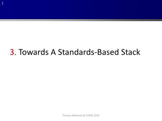 3. Towards A Standards-Based Stack