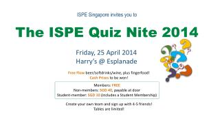 ISPE Singapore invites you to The ISPE Quiz  Nite  2014