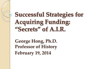 "Successful Strategies for Acquiring Funding :  ""Secrets"" of A.I.R."