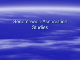 Genomewide Association Studies
