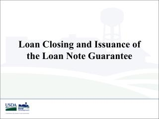 Loan Closing and Issuance of the Loan Note Guarantee