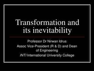 Transformation and its inevitability