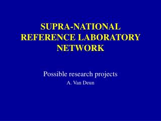 SUPRA-NATIONAL REFERENCE LABORATORY NETWORK