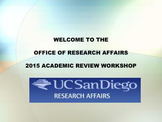 WELCOME TO THE  OFFICE OF RESEARCH AFFAIRS 2015 ACADEMIC REVIEW WORKSHOP