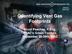 Quantifying Vent Gas Footprints  Bruce Peachey, P.Eng. PTAC s Green Toolbox September 29-30th, 2003