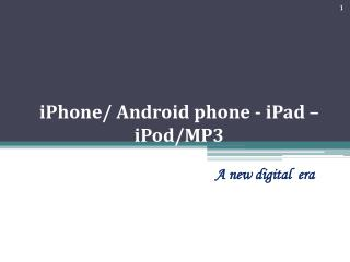 iPhone/  A ndroid phone - iPad – iPod/MP3
