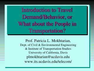 Introduction to Travel Demand/Behavior, or What about the People in Transportation?