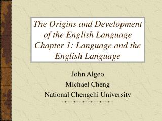 The Origins and Development of the English Language Chapter 1: Language and the English Language