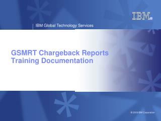 GSMRT Chargeback Reports  Training Documentation
