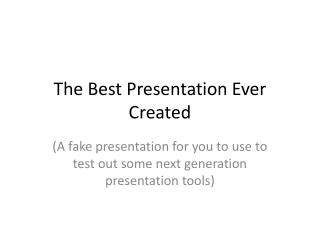 The Best Presentation Ever Created
