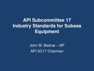 API Subcommittee 17 Industry Standards for Subsea Equipment