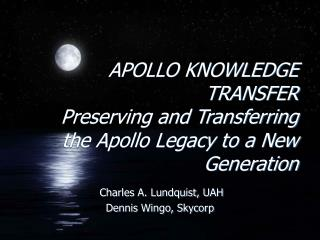 APOLLO KNOWLEDGE TRANSFER Preserving and Transferring the Apollo Legacy to a New Generation