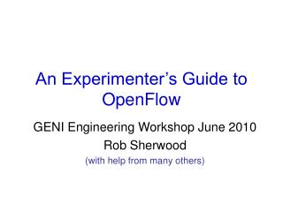 An Experimenter's Guide to OpenFlow