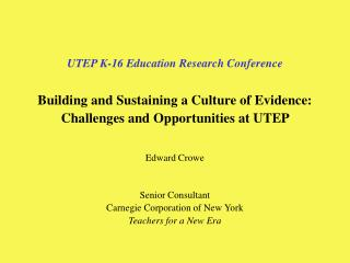 UTEP K-16 Education Research Conference Building and Sustaining a Culture of Evidence: