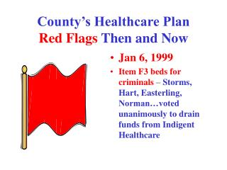 County's Healthcare Plan  Red Flags Then and Now