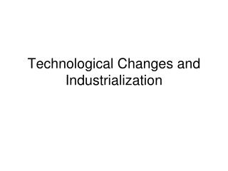 Technological Changes and Industrialization