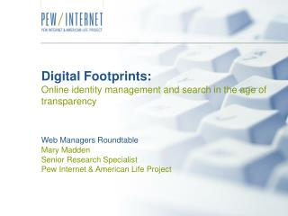 Digital Footprints:  Online identity management and search in the age of transparency   Web Managers Roundtable      Mar