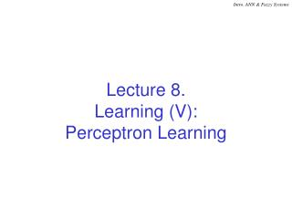 Lecture 8. Learning (V): Perceptron Learning
