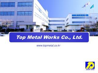 Top Metal Works Co., Ltd.