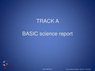 TRACK A  BASIC science report