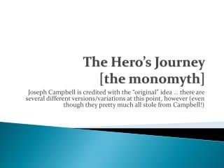 The Hero's Journey [the monomyth ]