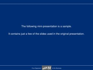 The following mini-presentation is a sample. It contains just a few of the slides used in the original presentation.