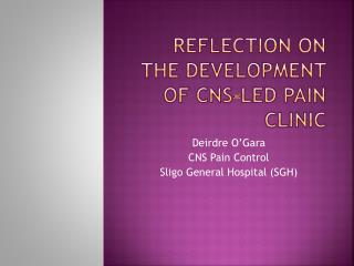Reflection on the Development of CNS-led Pain Clinic