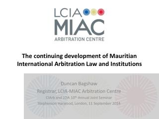 The continuing development of Mauritian International Arbitration Law and Institutions