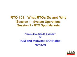 RTO 101:  What RTOs Do and Why S ession 1 - System Operations Session 2 - RTO Spot Markets