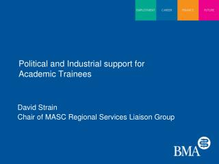 Political and Industrial support for  Academic Trainees