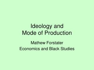 Ideology and  Mode of Production