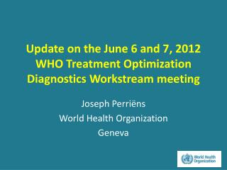 Update  on the June  6 and 7, 2012  WHO Treatment  Optimization Diagnostics  Workstream meeting