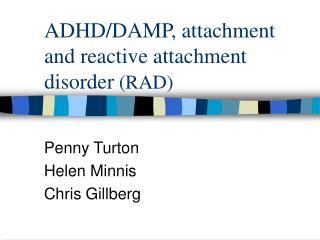 ADHD/DAMP, attachment and reactive attachment disorder  (RAD)