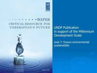 UNDP Publication in support of the Millennium Development Goals Goal 7: Ensure environmental sustainability
