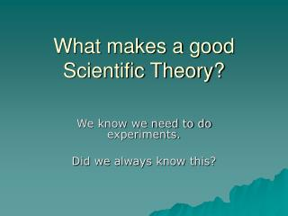 What makes a good Scientific Theory?