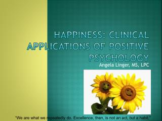 HAPPINESS: Clinical Applications of Positive Psychology