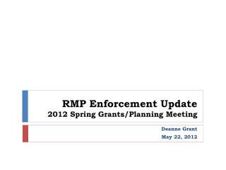 RMP Enforcement Update 2012 Spring Grants/Planning Meeting
