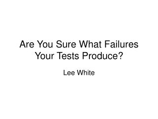 Are You Sure What Failures Your Tests Produce?