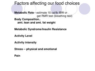 Factors affecting our food choices Metabolic Rate -  estimate 10 cal/lb IBW or