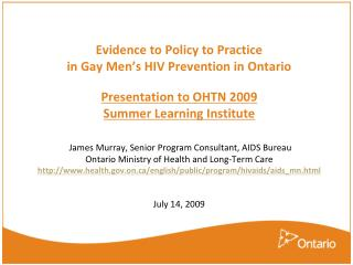 Evidence to Policy to Practice in Gay Men's HIV Prevention in Ontario Presentation to OHTN 2009