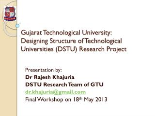 Presentation by: Dr Rajesh  Khajuria DSTU Research Team of GTU dr.khajuria@gmail
