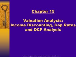 Chapter 15 Valuation Analysis:  Income Discounting, Cap Rates and DCF Analysis