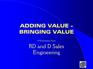 ADDING VALUE - BRINGING VALUE