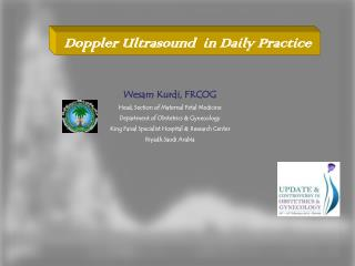 Wesam  Kurdi, FRCOG Head, Section of Maternal Fetal Medicine Department of Obstetrics & Gynecology